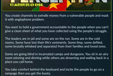 You create channels to swindle money from a vulnerable people and mask it with anglophone problem.