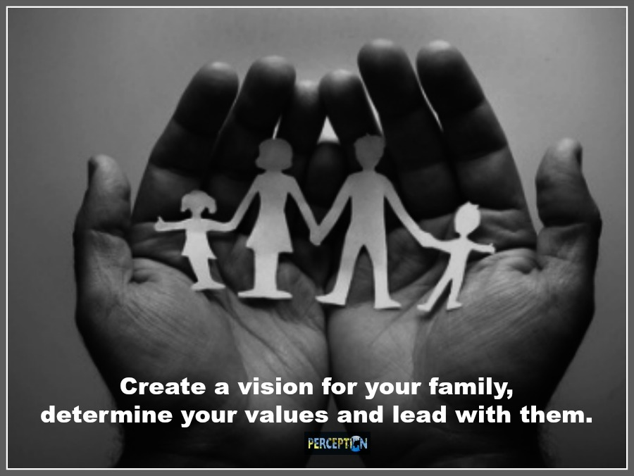 Create a vision for your family, determine your values and lead with them.
